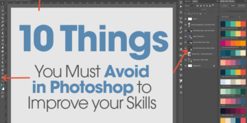 10 Things You Must Avoid in Photoshop CC to Improve your Skills