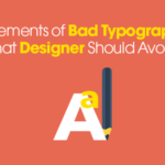 5 Elements of Bad Typography That Designer Should Avoid