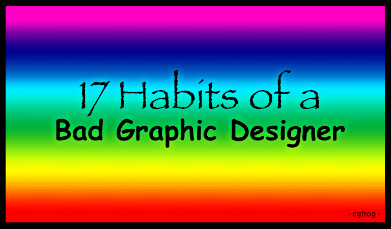 17 habits of a bad graphic designer cgfrog. Black Bedroom Furniture Sets. Home Design Ideas