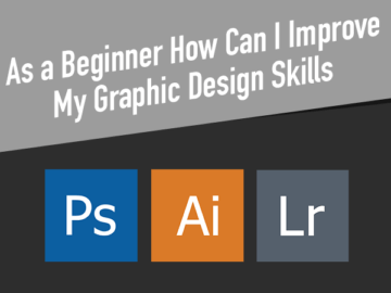 As a Beginner How Can I Improve My Graphic Design Skills