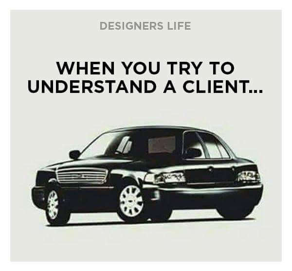 Graphic Design Memes When you trying to understand a client