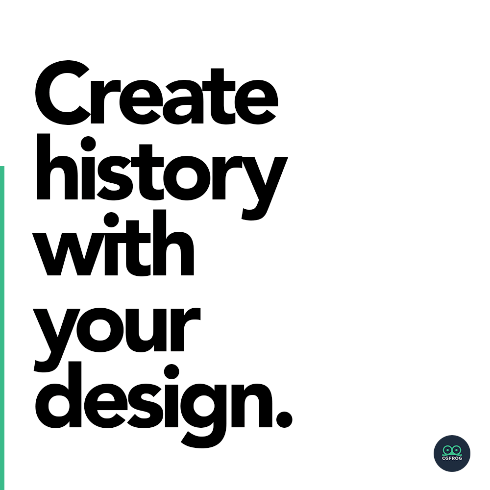 Create history with your design