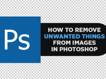 How to Remove Unwanted Things from Images in Photoshop