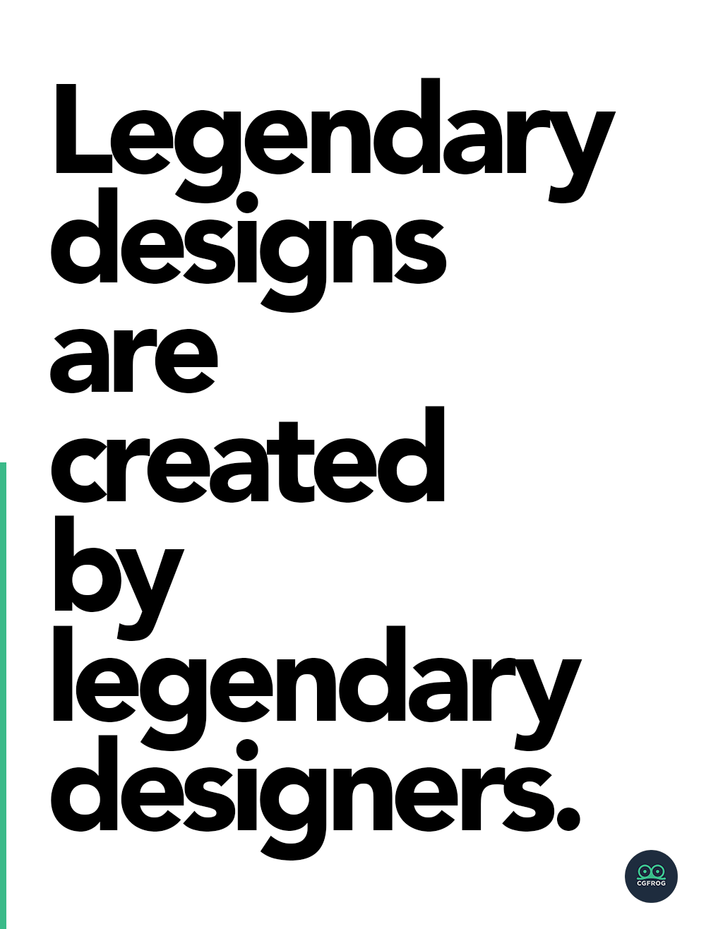 Legendary designs are created by legendary designers.