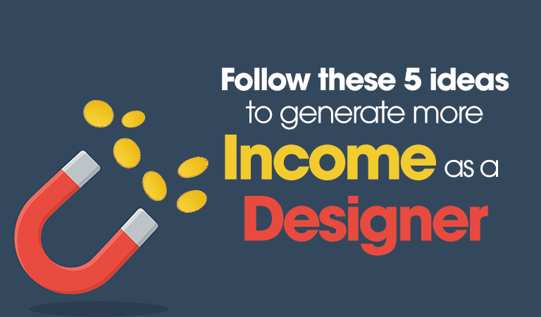 5 Ideas to Generate More Income as a Designer